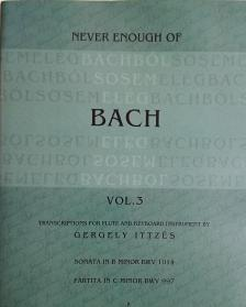 J.S.BACH - BACHBÓL SOSEM ELÉG VOL.3 (ITTZÉS G.) - SONATA IN B MINOR BWV 1014, PARTITA IN C MINOR BWV 997