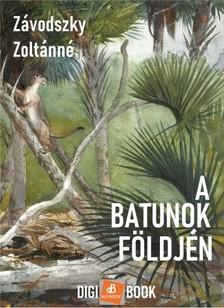 Zoltánné Závodszky - A batunok földjén [eKönyv: epub, mobi]