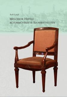 Balló László - Melcheor Hefele bútorművészete Szombathelyen