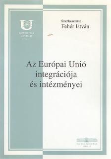 Fehér István - Az európai unió integrációja és intézményei [antikvár]