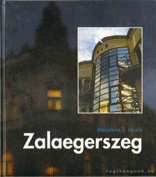 Mészáros T. László - Zalaegerszeg színes képeskönyve [antikvár]