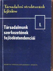Halay Tibor - Társadalmi strukturánk fejlődése I. [antikvár]