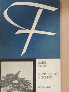 Cseke Péter - Víznyugattól vízkeletig [antikvár]