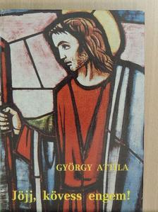 György Attila - Jöjj, kövess engem! [antikvár]