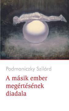 Podmaniczky Szilárd - A másik ember megértésének diadala
