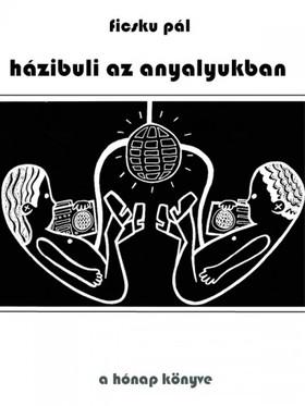 Ficsku Pál - Házibuli az anyalyukban [eKönyv: pdf, epub, mobi]