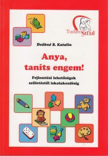 DEÁKNÉ B.KATALIN - ANYA, TANÍTS ENGEM