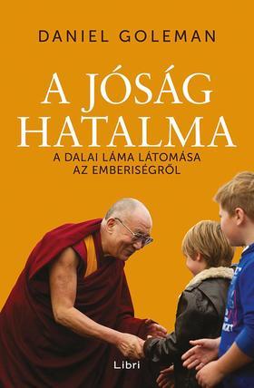 Daniel Goleman - A jóság hatalma - A Dalai Láma látomása az emberiségről