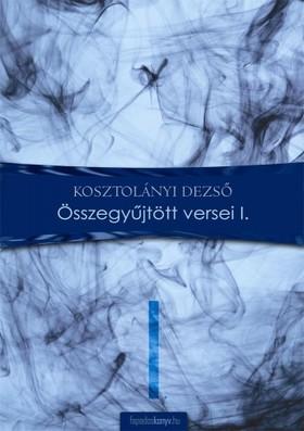 KOSZTOLÁNYI DEZSŐ - Összegyűjtött versek I. [eKönyv: epub, mobi]