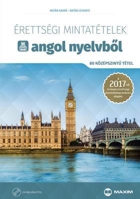 Batár Levente - Érettségi mintatételek angol nyelvből (80 középszintű tétel CD-vel) - A 2017-től érvényes érettségi követelményrendszer alapján