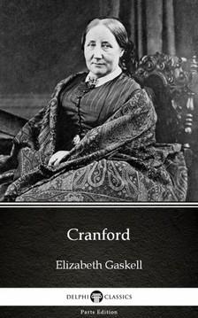 Delphi Classics Elizabeth Gaskell, - Cranford by Elizabeth Gaskell - Delphi Classics (Illustrated) [eKönyv: epub, mobi]