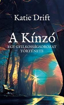 Drift Katie - A Kínzó - Egy gyilkosságsorozat története [eKönyv: epub, mobi]