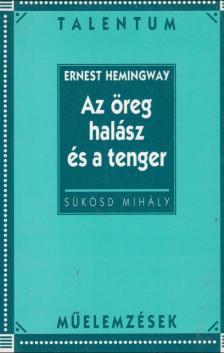 SÜKÖSD MIHÁLY - HEMINGWAY AZ ÖREG HALÁSZ / TAL MŰELEMZÉSEK/