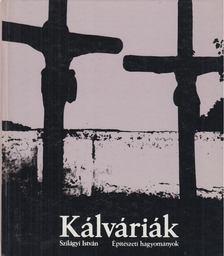 Szilágyi István - Kálváriák [antikvár]