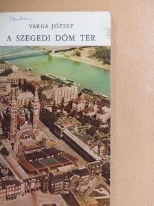 Varga József - A szegedi Dóm tér [antikvár]