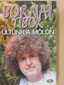 Bornai Tibor - Ültünk a mólón [antikvár]