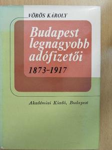 Vörös Károly - Budapest legnagyobb adófizetői 1873-1917 [antikvár]