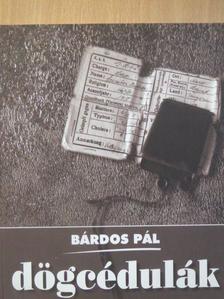 Bárdos Pál - Dögcédulák [antikvár]