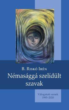 B. Riskó Irén - Némasággá szelídült szavak