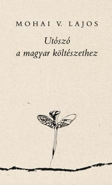 Mohai V. Lajos - Utószó a magyar költészethez