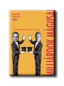 Mong Attila / György Bence - MILLIÁRDOK MÁGUSA A BRÓKERBOTRÁNY TITKAI