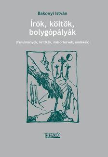 Bakonyi István - Írók, költők, bolygópályák [antikvár]