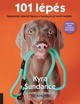 Kyra Sundance - 101 lépés - Gyakorlatok lépésről lépésre a boldog és jól nevelt kutyáért