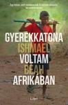 Ishmael Beah - Gyerekkatona voltam Afrikában [eKönyv: epub, mobi]