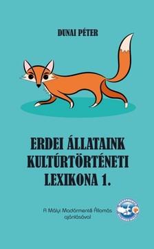Péter Dunai - Erdei állataink kultúrtörténeti lexikona 1.  [eKönyv: epub, mobi]