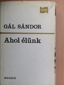 Gál Sándor - Ahol élünk [antikvár]