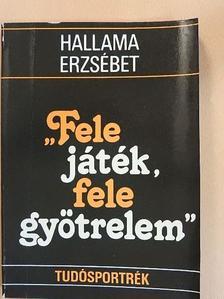 """Hallama Erzsébet - """"Fele játék, fele gyötrelem"""" [antikvár]"""