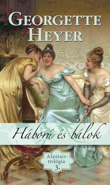 Georgette Heyer - Háború és bálok