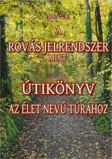 Juhász Zsolt - A ROVÁS JELRENDSZER MINT ÚTIKÖNYV AZ ÉLET NEVŰ TÚRÁHOZ