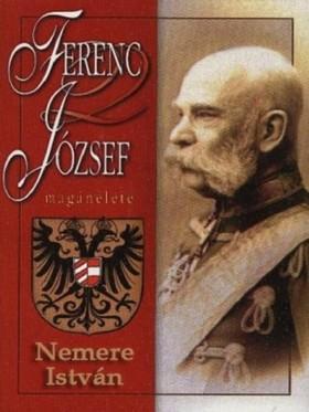 NEMERE ISTVÁN - Ferenc József magánélete [eKönyv: epub, mobi]