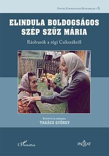 Takács György - Elindula boldogságos szép Szűz Mária - Ráolvasók a régi Csíkszékről