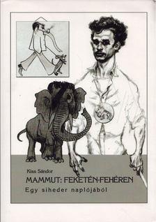 Kiss Sándor - Mammut: Feketén-fehéren [antikvár]