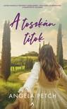 Angela Petch - A toszkán titok - Szívbemarkoló történet szerelemről, árulásról és reményről a napsütötte Itáliából [eKönyv: epub, mobi]
