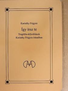 Karinthy Frigyes - Így írsz te [antikvár]