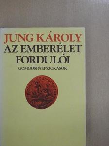 Jung Károly - Az emberélet fordulói [antikvár]