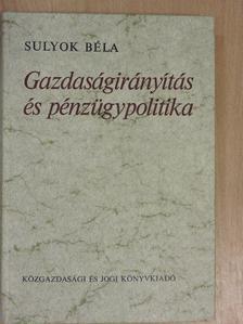 Sulyok Béla - Gazdaságirányítás és pénzügypolitika [antikvár]