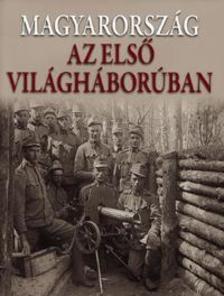 ROMSICS IGNÁC - Magyarország az első világháborúban