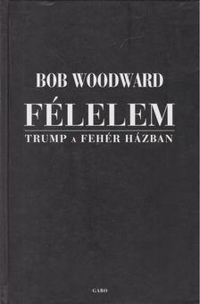 Bob Woodward - Félelem - Trump a Fehér Házban [antikvár]