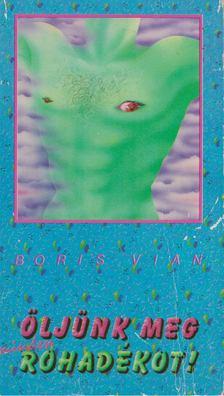 Boris Vian - Öljünk meg minden rohadékot! [antikvár]