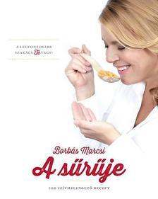 Borbás Marcsi - A sűrűje - 100 szívmelengető recept