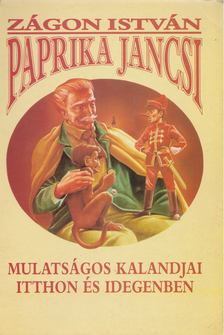 Zágon István - Paprika Jancsi mulatságos kalandjai itthon és idegenben [antikvár]
