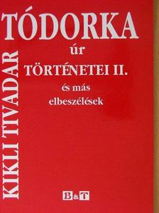 Kikli Tivadar - Tódorka úr történetei II. [antikvár]