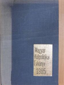 Aczél György - Magyar Külpolitikai Évkönyv 1985. [antikvár]