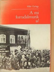 Milei György - A mi forradalmunk is! [antikvár]