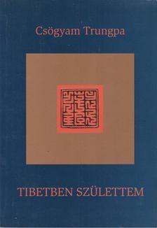 CSÖGYAM TRUNGPA - Tibetben születtem [antikvár]