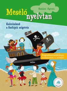 BALÁZS ÁGNES - Kalózkaland a szófajok szigetein - Mesélő nyelvtan - sorozat, 4. osztályosoknak